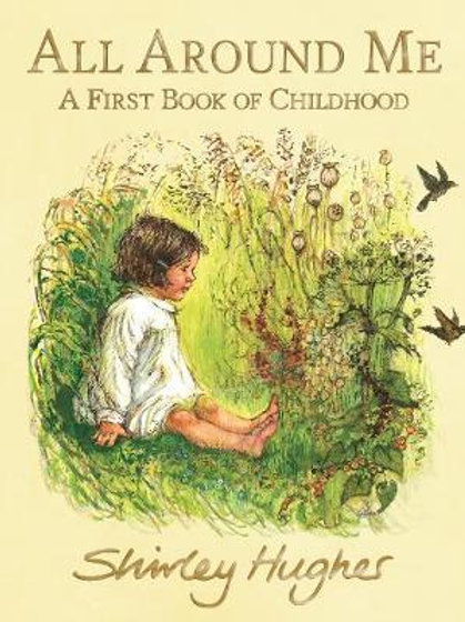 All Around Me: A First Book of Childhood Shirley Hughes