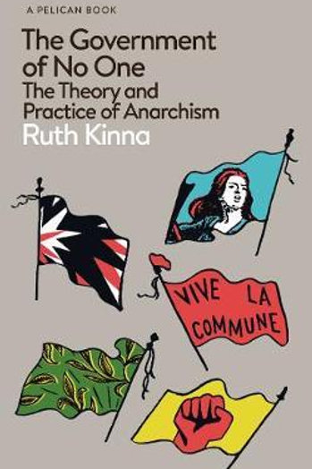 The Government of No One: The Theory and Practice of Anarchism Ruth Kinna