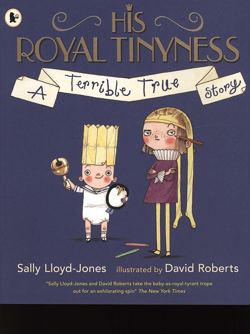 His Royal Tinyness: A Terrible True Story Sally Lloyd-Jones