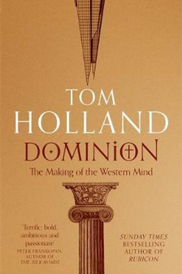 Dominion: The Making of the Western Mind Tom Holland