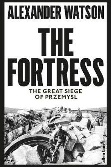 The Fortress: The Great Siege of Przemysl Alexander Watson
