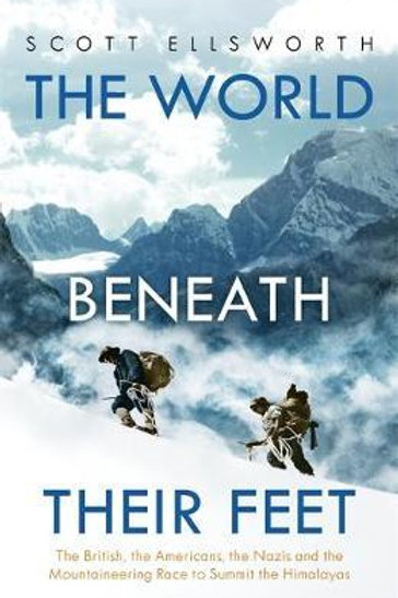 The World Beneath Their Feet: The British, the Americans, the Nazis and the Moun