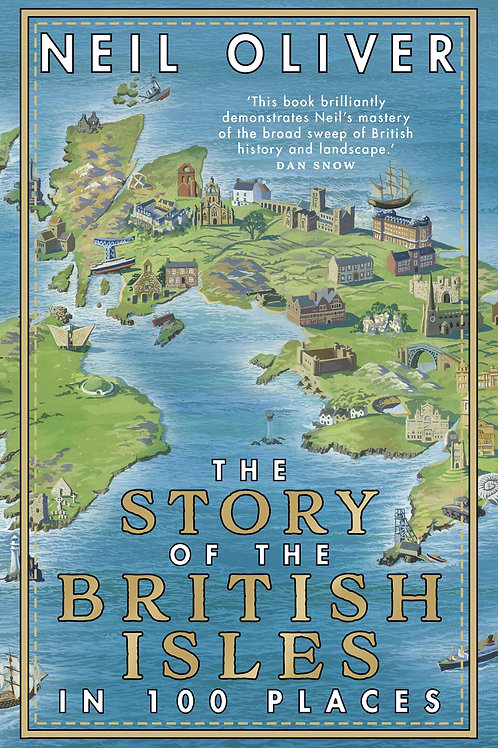 The Story of the British Isles in 100 Places Neil Oliver