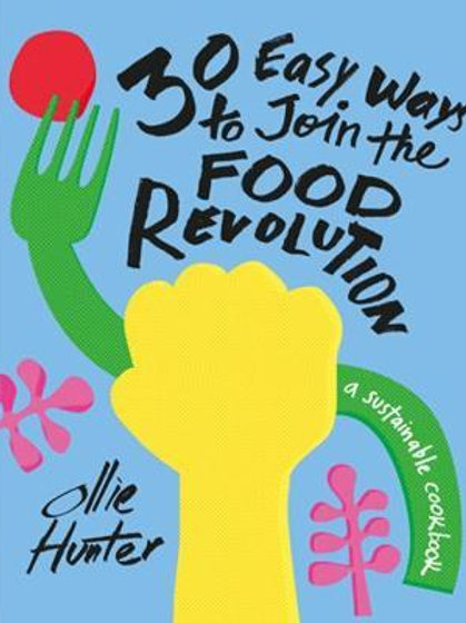 30 Easy Ways to Join the Food Revolution       by Ollie Hunter