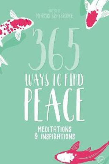 365 Ways to Find Peace: Meditations and Inspirations for Calm and Contentment Ma