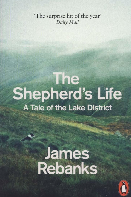The Shepherd's Life: A Tale of the Lake District James Rebanks