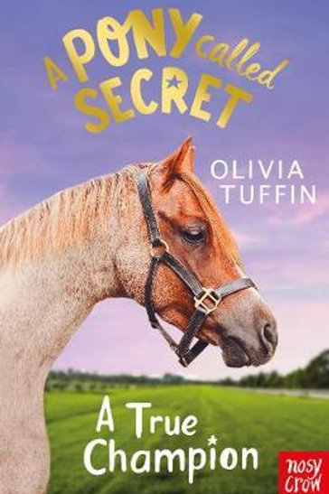 Pony Called Secret: A True Champion       by Olivia Tuffin