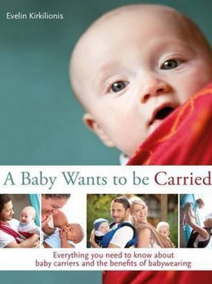 A A Baby Wants to be Carried: Everything you need to know about baby carriers an