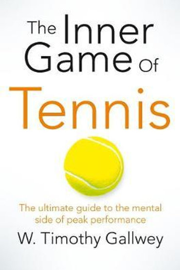 Inner Game of Tennis       by W. Timothy Gallwey