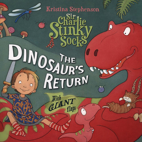 Sir Charlie Stinky Socks: The Dinosaur's Return       by Kristina Stephenson