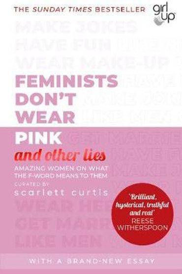 Feminists Don't Wear Pink (and other lies)       by Scarlett Curtis