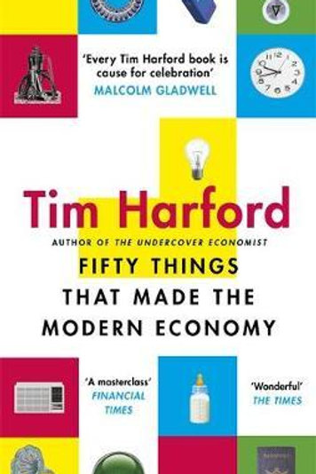 Fifty Things that Made the Modern Economy Tim Harford