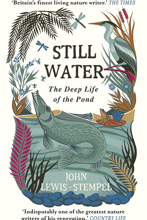 Still Water: The Deep Life of the Pond John Lewis-Stempel