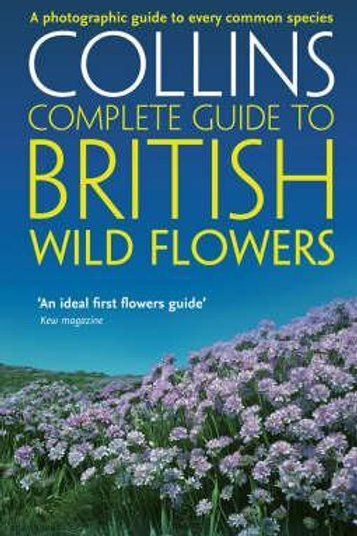 Collins Complete Guide to British Wild Flowers: A Photographic Guide to Every Co