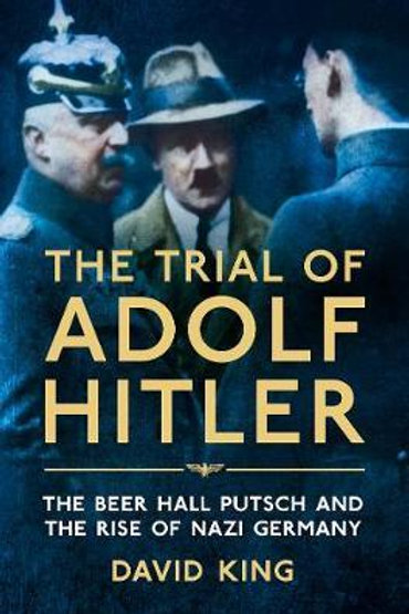 The Trial of Adolf Hitler: The Beer Hall Putsch and the Rise of Nazi Germany Dav