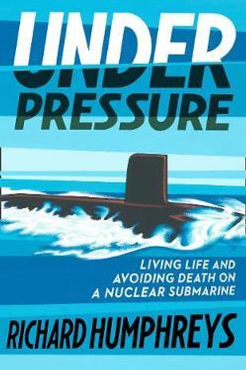 Under Pressure: Living Life and Avoiding Death on a Nuclear Submarine Richard Hu