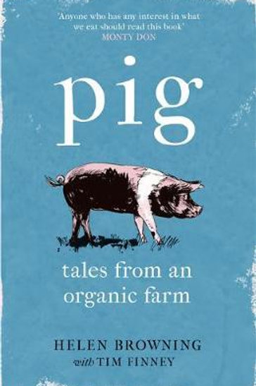 PIG: Tales from an Organic Farm Helen Browning