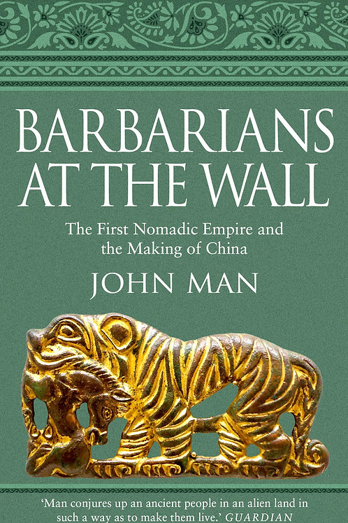 Barbarians at the Wall: The First Nomadic Empire and the Making of China John Ma