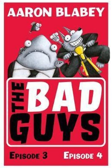 Bad Guys: Episode 3&4       by Aaron Blabey