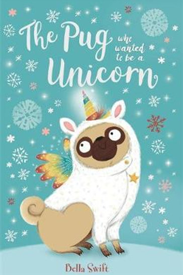 Pug Who Wanted to Be a Unicorn       by Bella Swift