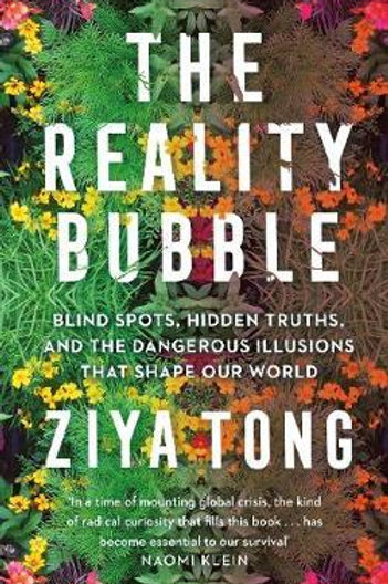 The Reality Bubble: Blind Spots, Hidden Truths and the Dangerous Illusions that