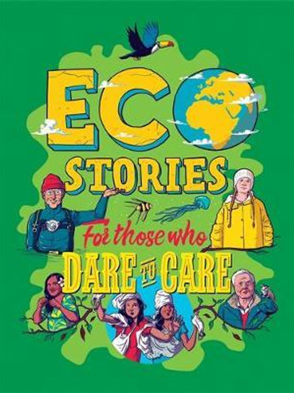 Eco Stories for those that Dare to Care Ben Hubbard