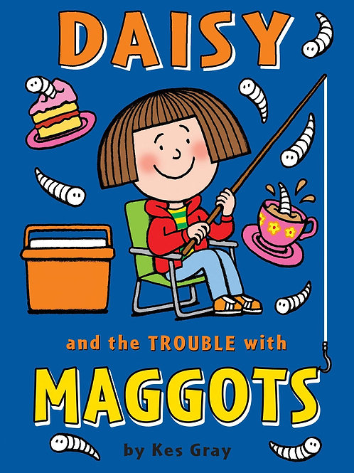 Daisy and the Trouble with Maggots       by Kes Gray