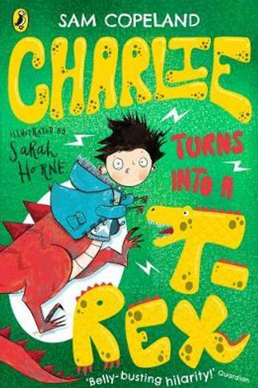 Charlie Turns Into a T-Rex       by Sam Copeland