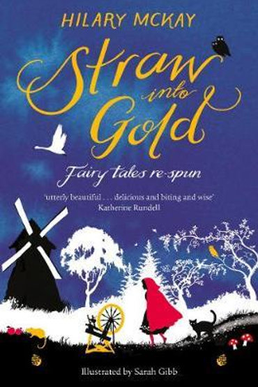 Straw into Gold: Fairy Tales Re-Spun Hilary McKay