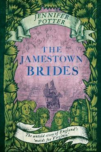 The Jamestown Brides: The untold story of England's 'maids for Virginia' Jennife