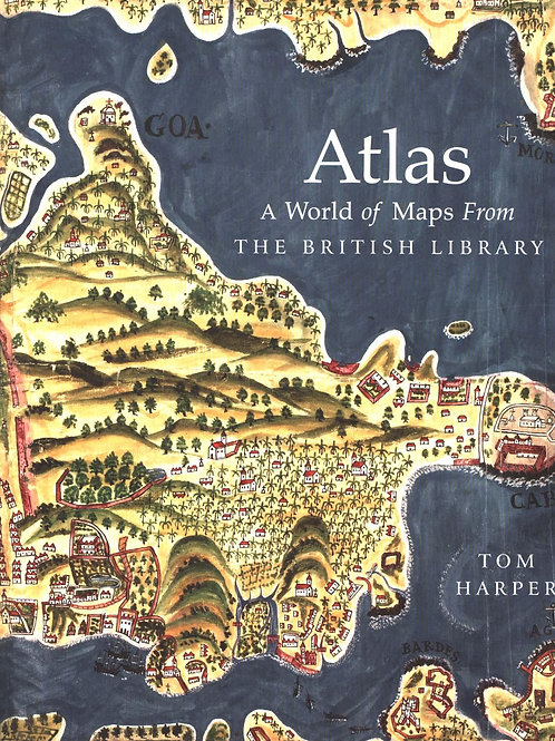 Atlas: A World of Maps from the British Library Tom Harper