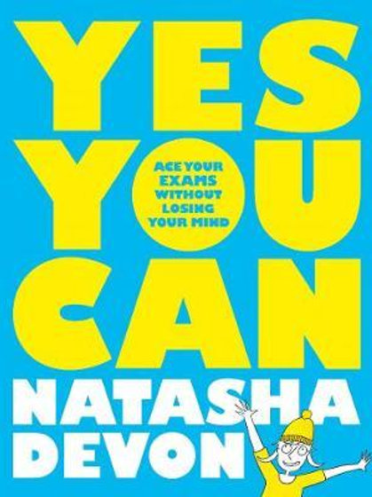 Yes You Can: Ace Your Exams Without Losing Your Mind       by Natasha Devon