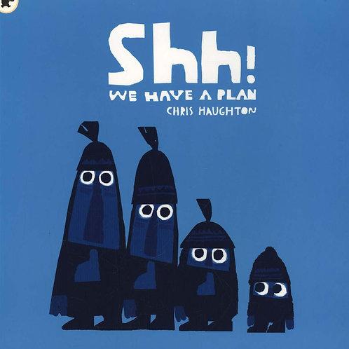 Shh! We Have a Plan Chris Haughton
