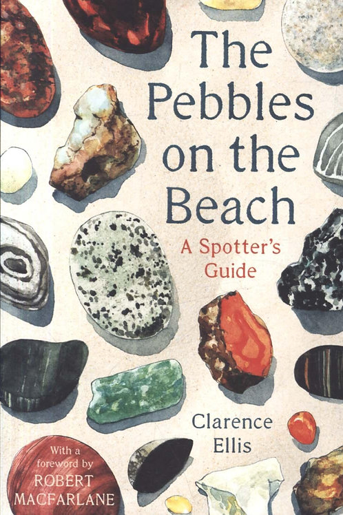The Pebbles on the Beach: A Spotter's Guide Clarence Ellis