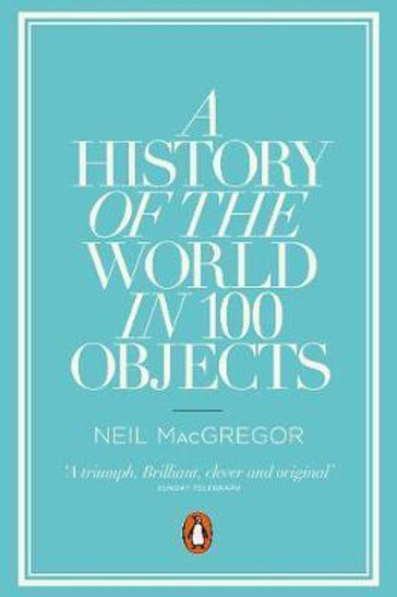 A History of the World in 100 Objects Neil MacGregor