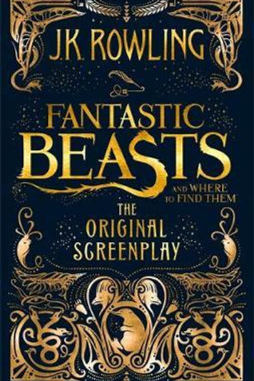 Fantastic Beasts and Where to Find Them: The Original Screenplay J. K. Rowling