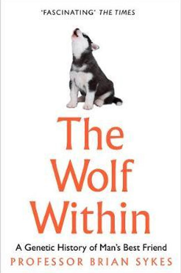 The Wolf Within: The Astonishing Evolution of the Wolf into Man's Best Friend Pr