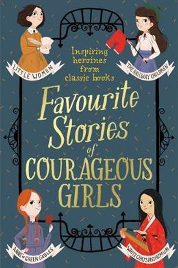 Favourite Stories of Courageous Girls: inspiring heroines from classic children'