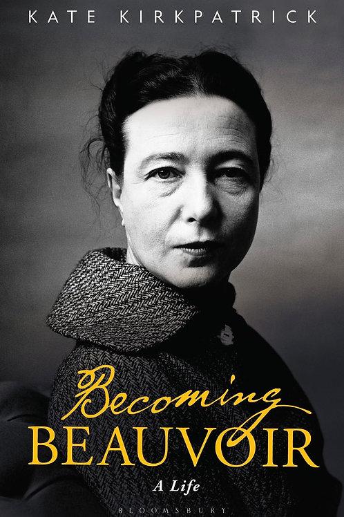 Becoming Beauvoir     by  Kate Kirkpatrick (King's College London, UK)