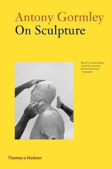 Antony Gormley on Sculpture     by  Anthony Gormley