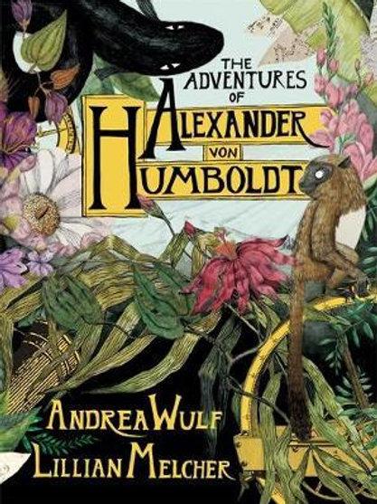 Adventures of Alexander von Humboldt       by Andrea Wulf