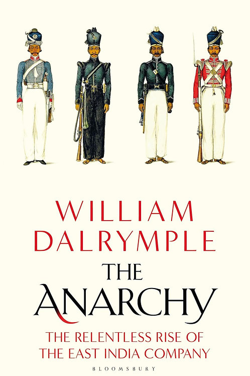 The Anarchy: The Relentless Rise of the East India Company William Dalrymple