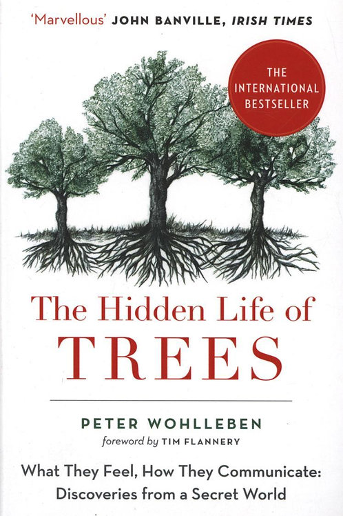 The Hidden Life of Trees: The International Bestseller - What They Feel, How The