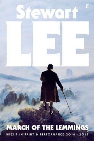 March of the Lemmings: Brexit in Print and Performance 2016-2019 Stewart Lee