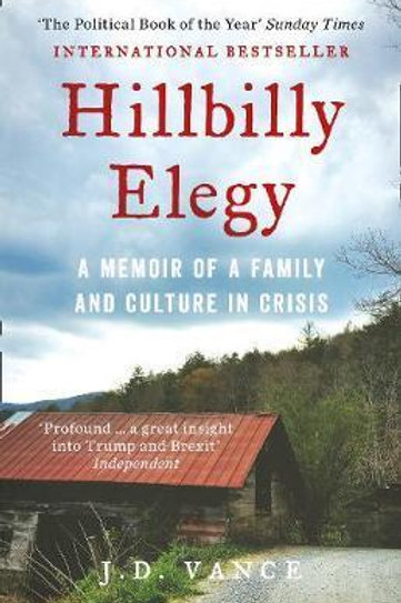 Hillbilly Elegy: A Memoir of a Family and Culture in Crisis J. D. Vance