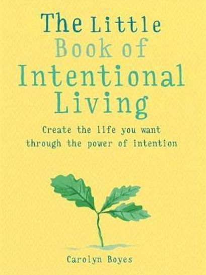 The Little Book of Intentional Living: Manifest the life you want through the po