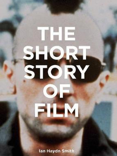 Short Story of Film       by Ian Haydn Smith