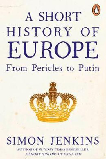 A Short History of Europe: From Pericles to Putin Simon Jenkins