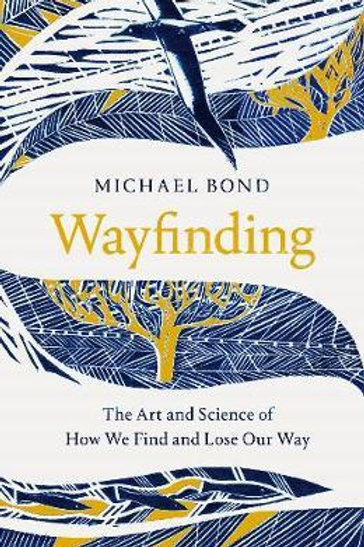 Wayfinding: The Art and Science of How We Find and Lose Our Way Michael Bond