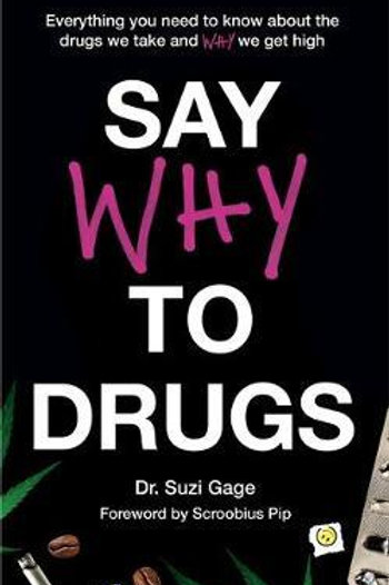 Say Why to Drugs: Everything You Need to Know About the Drugs We Take and Why We